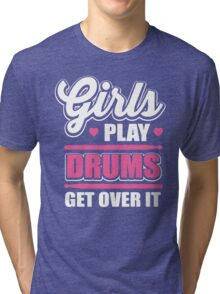 Girls play drums get over it Tri-blend T-Shirt