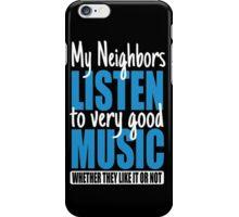 My neighbors listen to very good music iPhone Case/Skin