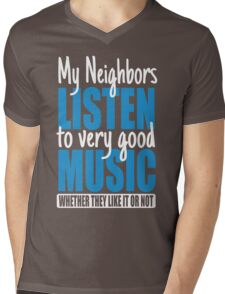 My neighbors listen to very good music Mens V-Neck T-Shirt