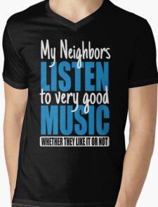 My neighbors listen to very good music T-Shirt