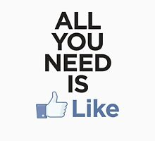All you need is like Unisex T-Shirt