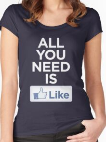 All you need is like Women's Fitted Scoop T-Shirt