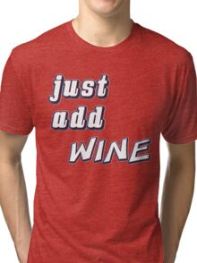 just add wine Tri-blend T-Shirt