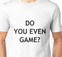 Do you even game? Unisex T-Shirt
