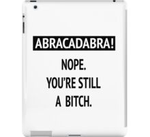 Abracadabra! Nope. You're still a bitch. iPad Case/Skin