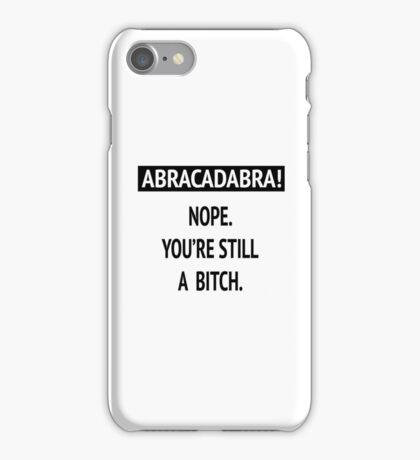 Abracadabra! Nope. You're still a bitch. iPhone Case/Skin