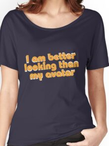 Better looking than my avatar Women's Relaxed Fit T-Shirt