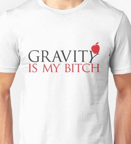 Gravity is my bitch Unisex T-Shirt