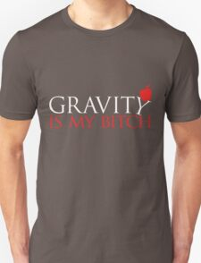 Gravity is my bitch T-Shirt