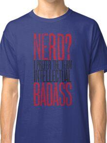 Nerd or Intellectual Badass? Classic T-Shirt