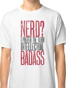 Nerd or Intellectual Badass? Classic T-Shirt