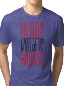 Nerd or Intellectual Badass? Tri-blend T-Shirt