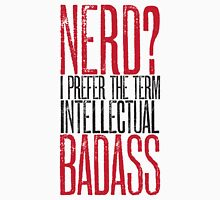 Nerd or Intellectual Badass? Unisex T-Shirt