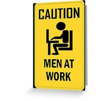 Caution - Men at Work  Greeting Card