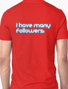I have many followers T-Shirt