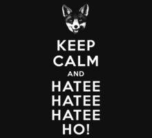 KEEP CALM AND HATEE HATEE HATEE HO by thekinginyellow