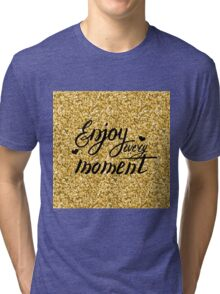 Enjoy every moment. Gold and black Tri-blend T-Shirt