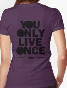 You Only Live Once Womens Fitted T-Shirt