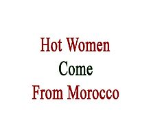 Hot Women Come From Morocco  Photographic Print