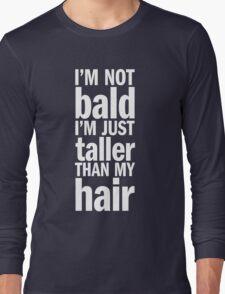 I'm Not Bald Long Sleeve T-Shirt