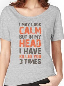 I May Look Calm Women's Relaxed Fit T-Shirt