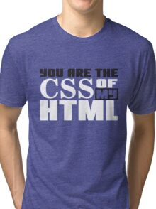 You are the CSS of my HTML Tri-blend T-Shirt