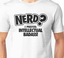 Nerd? I prefer intellectual badass! Unisex T-Shirt