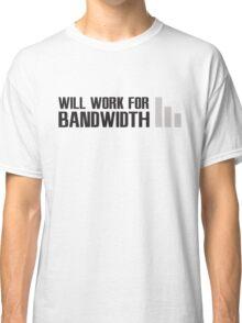 Will work for Bandwidth Classic T-Shirt