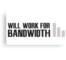 Will work for Bandwidth Canvas Print