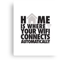 Home is where your WIFI connects automatically Canvas Print