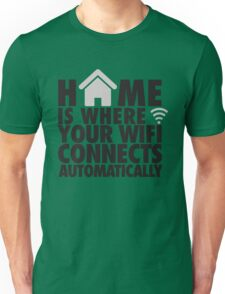 Home is where your WIFI connects automatically Unisex T-Shirt