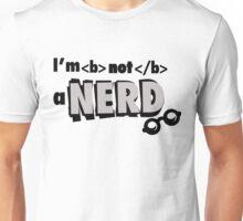 I'm not a nerd Unisex T-Shirt