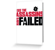 I see the assassins have failed Greeting Card