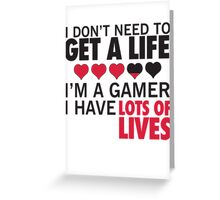 I Don't Need To Get A Life, Im A Gamer I Have Lots of Lives Greeting Card