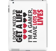 I Don't Need To Get A Life, Im A Gamer I Have Lots of Lives iPad Case/Skin