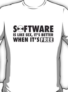Software is like sex, it's better when it's free. T-Shirt