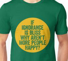 Ingnorace Is Bliss Unisex T-Shirt