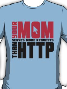 Your mom serves more requests than http T-Shirt