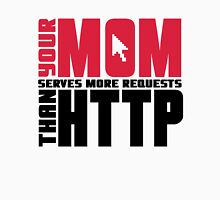 Your mom serves more requests than http Unisex T-Shirt