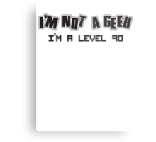 I'm not a geek, I'm a level 90 Metal Print