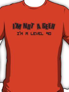 I'm not a geek, I'm a level 90 T-Shirt