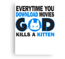 Everytime you download movies, god kills a kitten Canvas Print