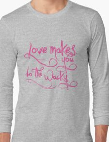 Love Makes You Whacky Long Sleeve T-Shirt