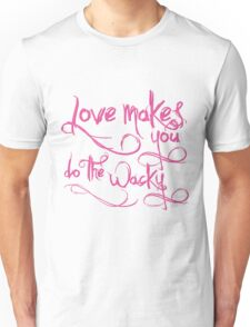 Love Makes You Whacky Unisex T-Shirt