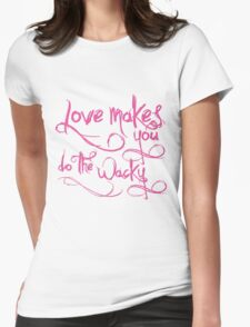 Love Makes You Whacky Womens Fitted T-Shirt