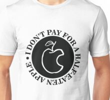 I don't pay for a half eaten apple Unisex T-Shirt