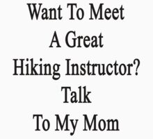 Want To Meet A Great Hiking Instructor? Talk To My Mom by supernova23
