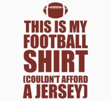 This Is My Football Shirt I Couldn't Afford A Jersey by Look Human