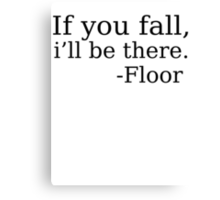 If you fall i'll be there.  Canvas Print