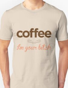 Coffee I'm your bitch T-Shirt